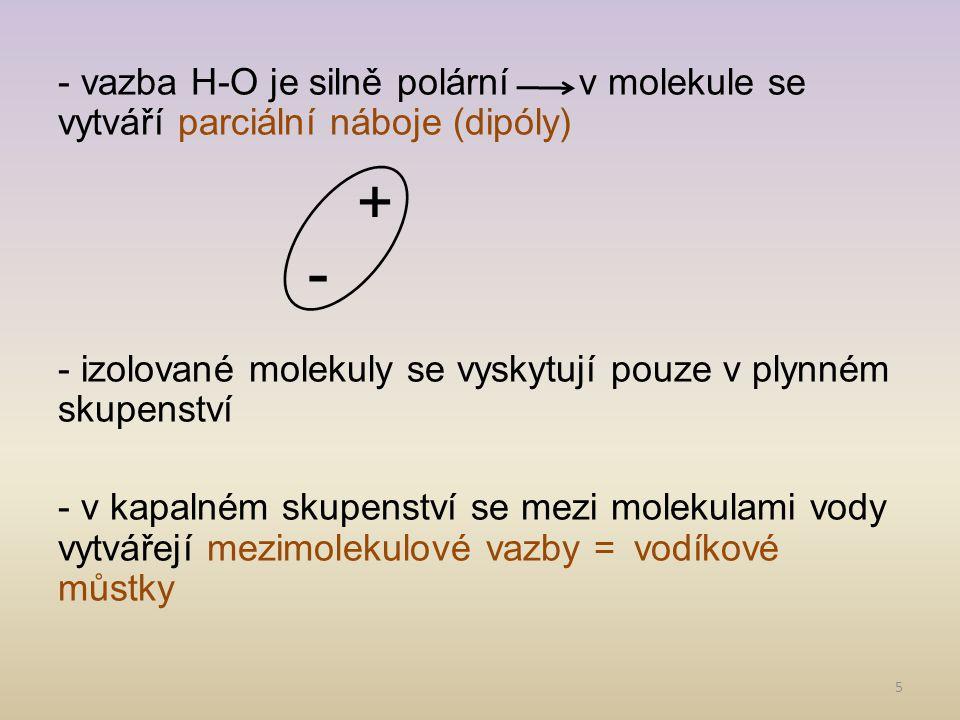 - vazba H-O je silně polární v molekule se vytváří parciální náboje (dipóly) - izolované molekuly se vyskytují pouze v plynném skupenství - v kapalném