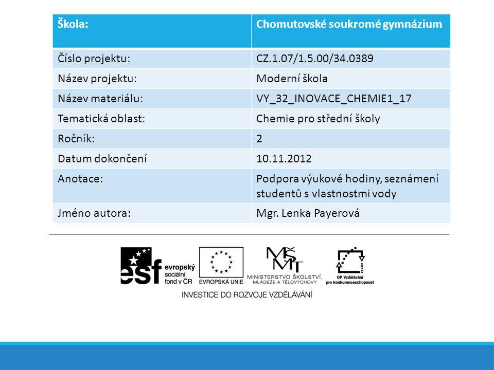 Škola:Chomutovské soukromé gymnázium Číslo projektu:CZ.1.07/1.5.00/34.0389 Název projektu:Moderní škola Název materiálu:VY_32_INOVACE_CHEMIE1_17 Temat