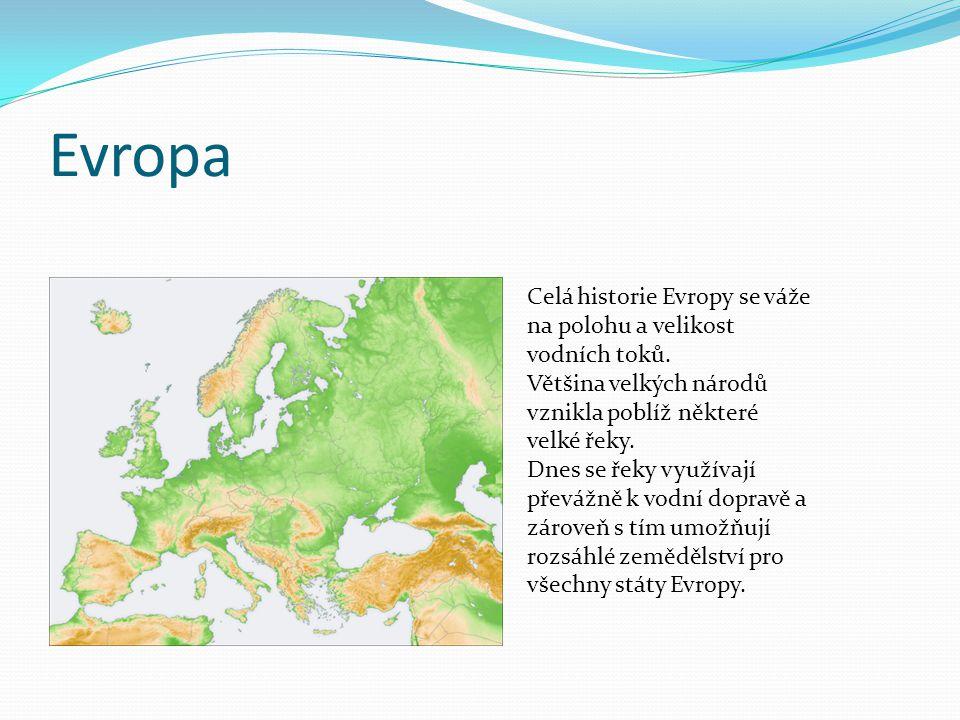 Evropa Celá historie Evropy se váže na polohu a velikost vodních toků. Většina velkých národů vznikla poblíž některé velké řeky. Dnes se řeky využívaj