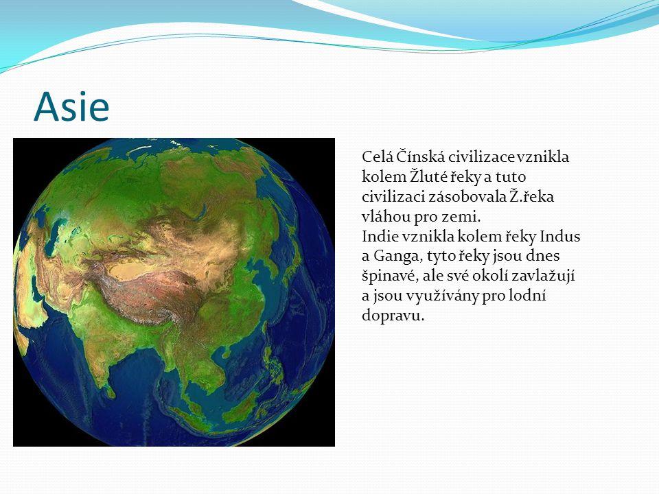 Asie Celá Čínská civilizace vznikla kolem Žluté řeky a tuto civilizaci zásobovala Ž.řeka vláhou pro zemi. Indie vznikla kolem řeky Indus a Ganga, tyto