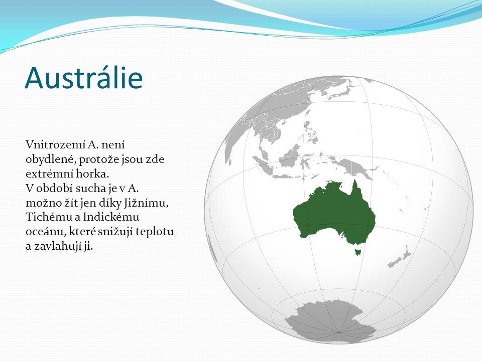Austrálie Vnitrozemí A. není obydlené, protože jsou zde extrémní horka. V období sucha je v A. možno žít jen díky Jižnímu, Tichému a Indickému oceánu,