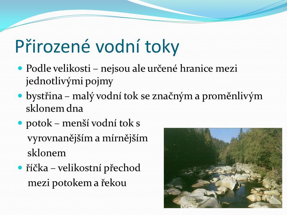 Přirozené vodní toky Podle velikosti – nejsou ale určené hranice mezi jednotlivými pojmy bystřina – malý vodní tok se značným a proměnlivým sklonem dn