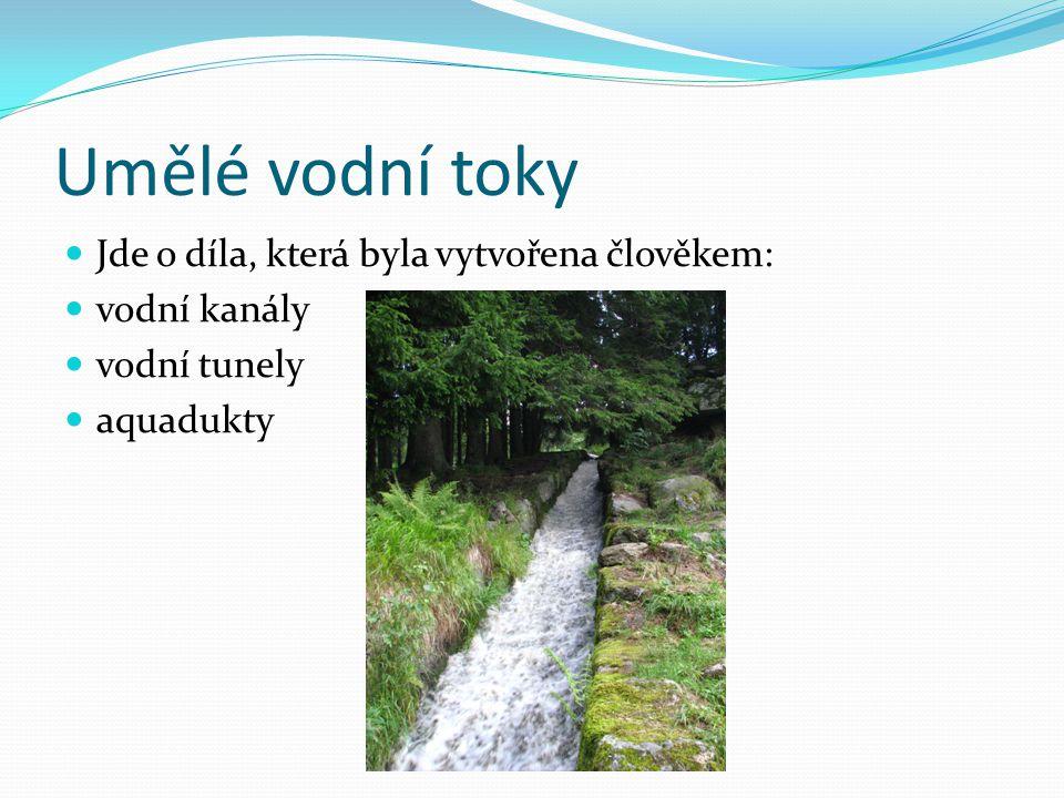 Umělé vodní toky Jde o díla, která byla vytvořena člověkem: vodní kanály vodní tunely aquadukty
