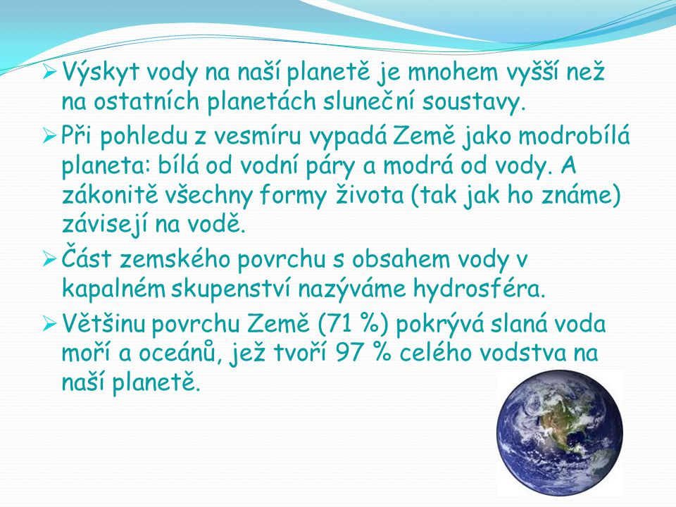  Výskyt vody na naší planetě je mnohem vyšší než na ostatních planetách sluneční soustavy.