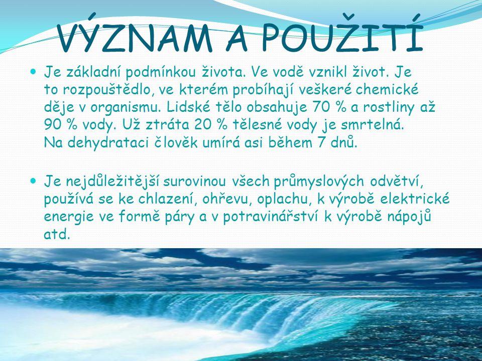 VÝZNAM A POUŽITÍ Je základní podmínkou života.Ve vodě vznikl život.