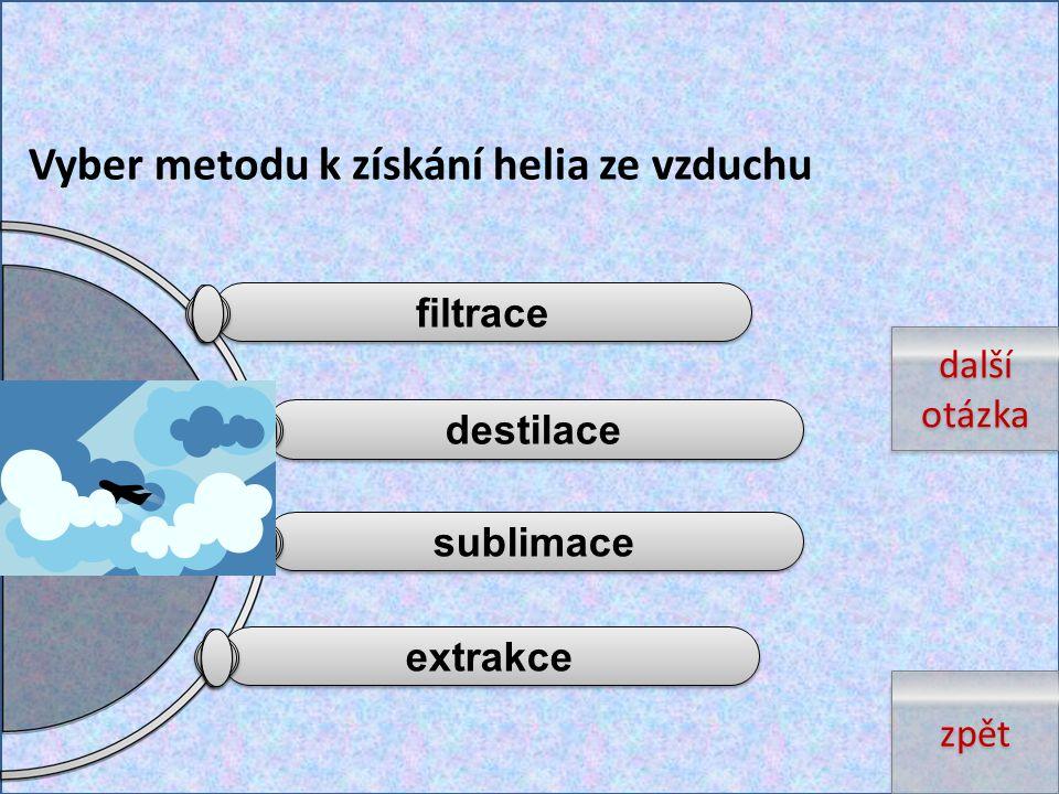 extrakce sublimace destilace filtrace Vyber metodu k získání helia ze vzduchu další otázka další otázka zpět