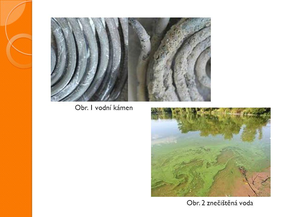 Obr. 1 vodní kámen Obr. 2 znečištěná voda
