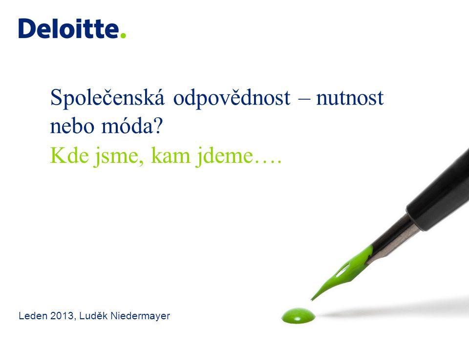 Společenská odpovědnost – nutnost nebo móda Leden 2013, Luděk Niedermayer Kde jsme, kam jdeme….