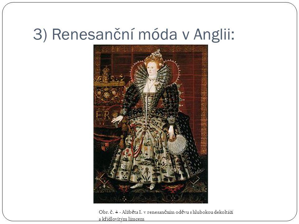 3) Renesanční móda v Anglii: Obr. č. 4 - Alžb ě ta I. v renesan č ním od ě vu s hlubokou dekoltáží a k ř ídlovitým límcem