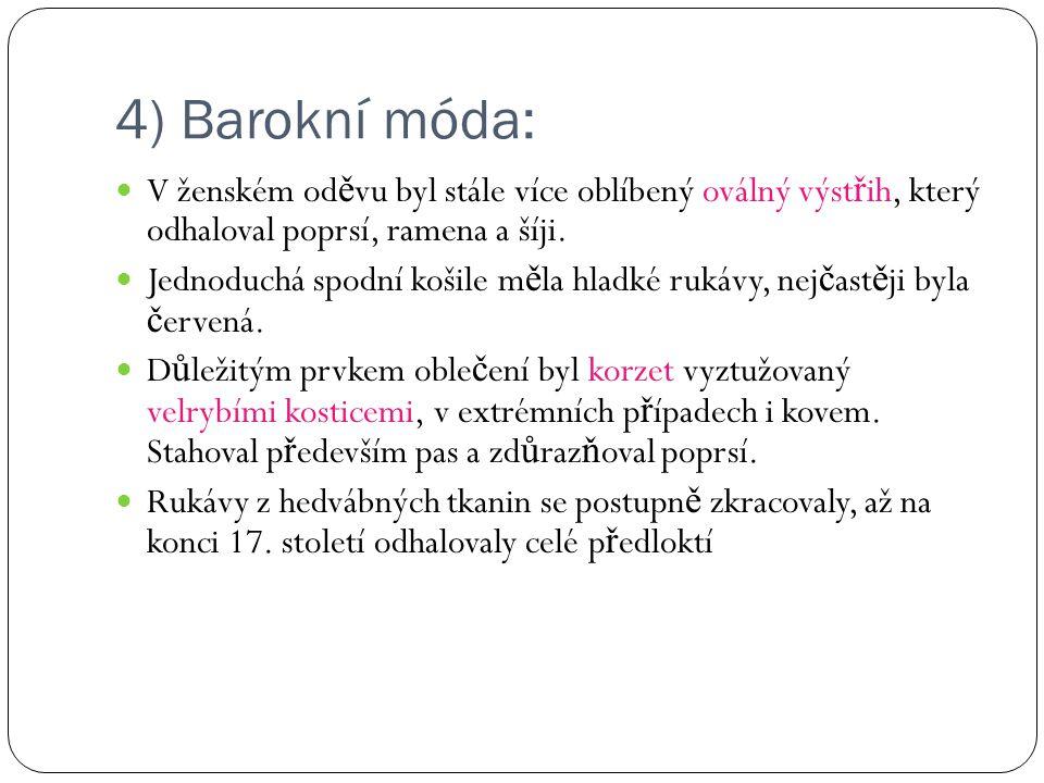4) Barokní móda: V ženském od ě vu byl stále více oblíbený oválný výst ř ih, který odhaloval poprsí, ramena a šíji. Jednoduchá spodní košile m ě la hl