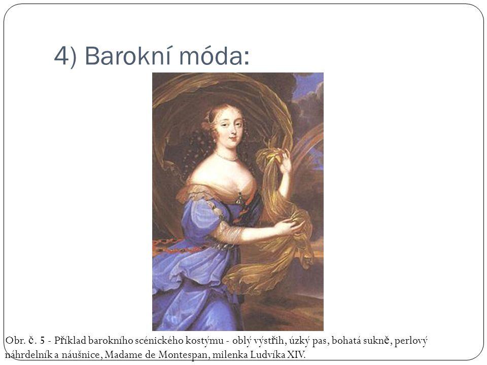4) Barokní móda: Obr. č. 5 - P ř íklad barokního scénického kostýmu - oblý výst ř ih, úzký pas, bohatá sukn ě, perlový náhrdelník a náušnice, Madame d
