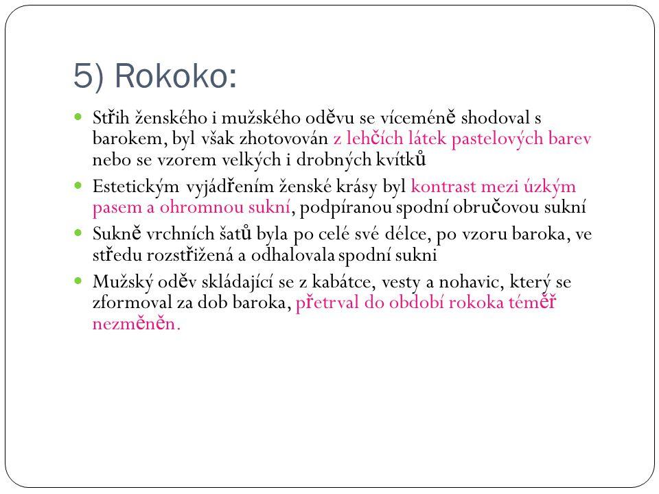 5) Rokoko: St ř ih ženského i mužského od ě vu se vícemén ě shodoval s barokem, byl však zhotovován z leh č ích látek pastelových barev nebo se vzorem