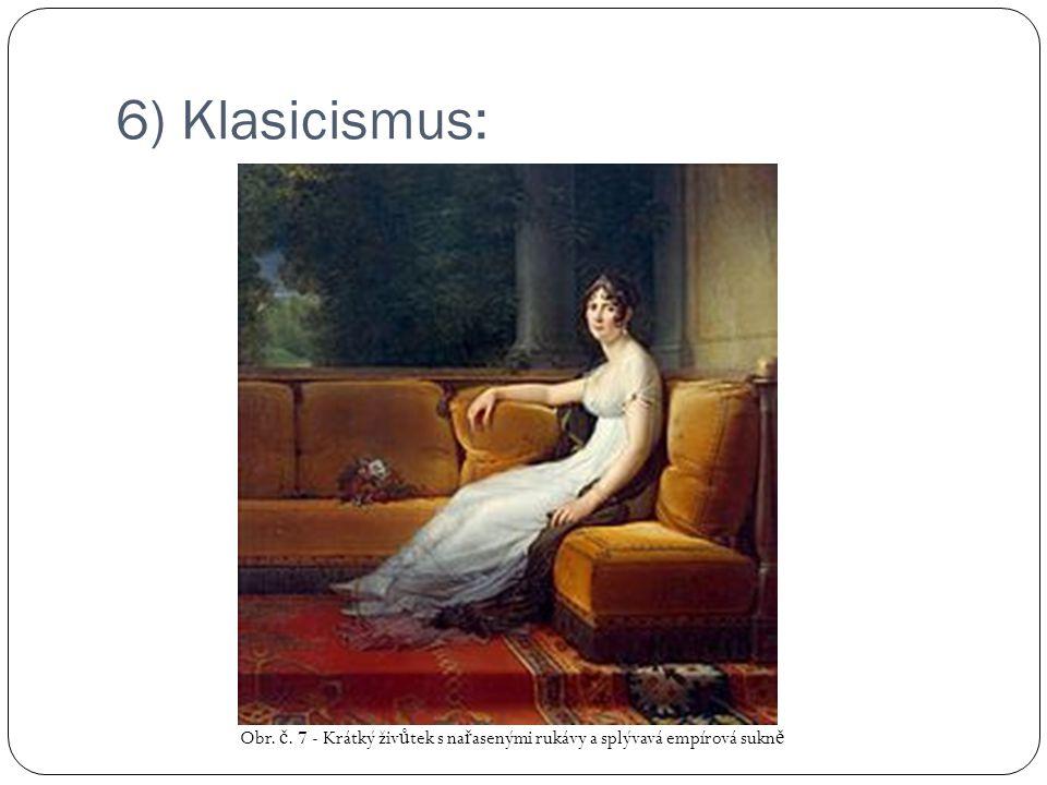 6) Klasicismus: Obr. č. 7 - Krátký živ ů tek s na ř asenými rukávy a splývavá empírová sukn ě