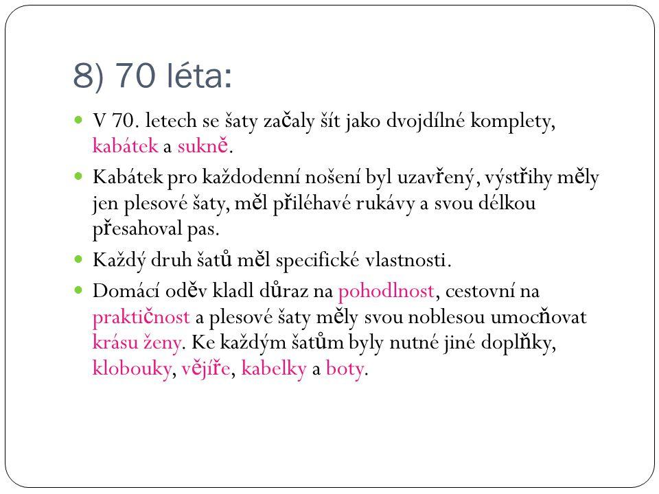 8) 70 léta: V 70. letech se šaty za č aly šít jako dvojdílné komplety, kabátek a sukn ě. Kabátek pro každodenní nošení byl uzav ř ený, výst ř ihy m ě