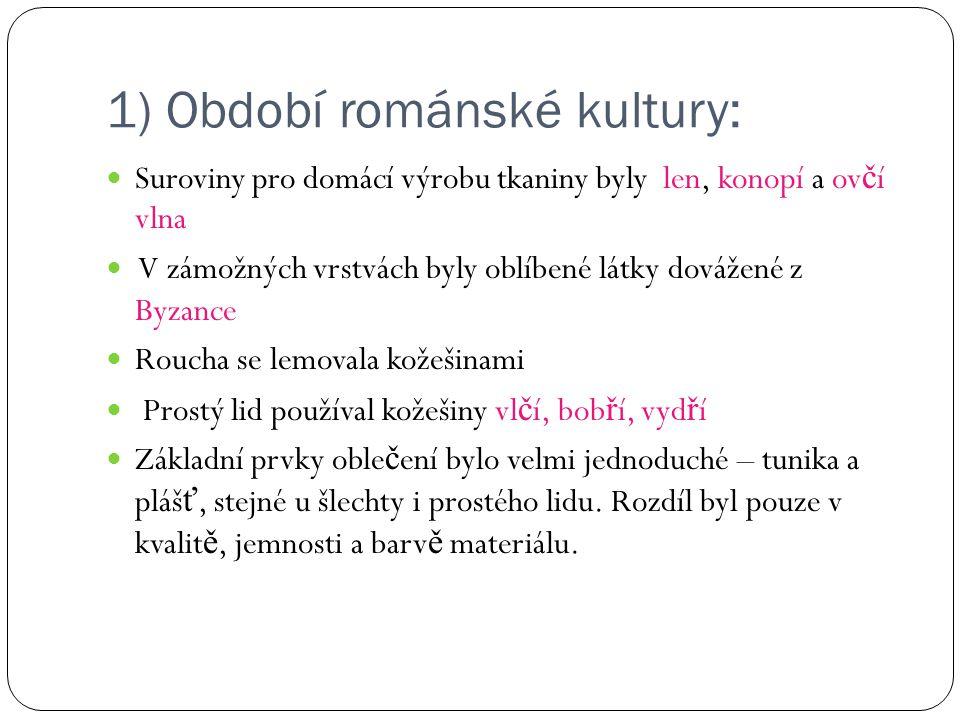 1) Období románské kultury: Suroviny pro domácí výrobu tkaniny byly len, konopí a ov č í vlna V zámožných vrstvách byly oblíbené látky dovážené z Byza