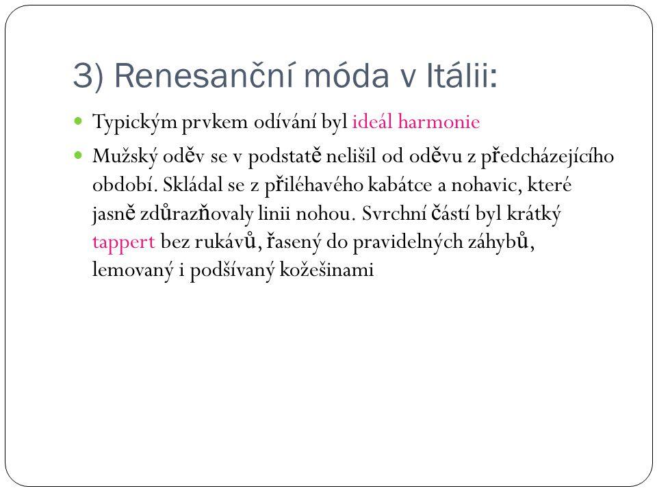3) Renesanční móda v Itálii: Typickým prvkem odívání byl ideál harmonie Mužský od ě v se v podstat ě nelišil od od ě vu z p ř edcházejícího období. Sk