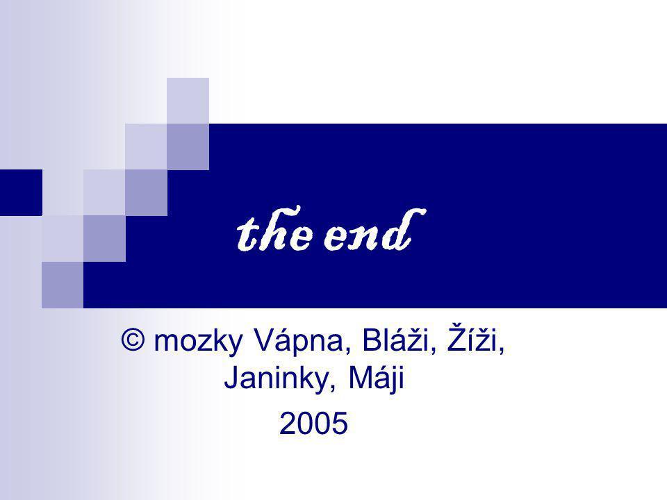 the end © mozky Vápna, Bláži, Žíži, Janinky, Máji 2005