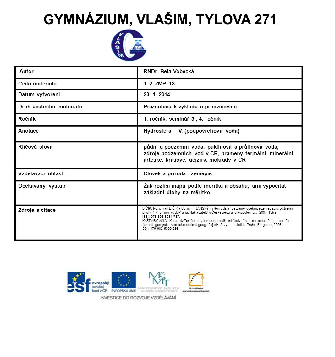 GYMNÁZIUM, VLAŠIM, TYLOVA 271 Autor RNDr. Běla Vobecká Číslo materiálu 1_2_ZMP_18 Datum vytvoření 23. 1. 2014 Druh učebního materiálu Prezentace k výk