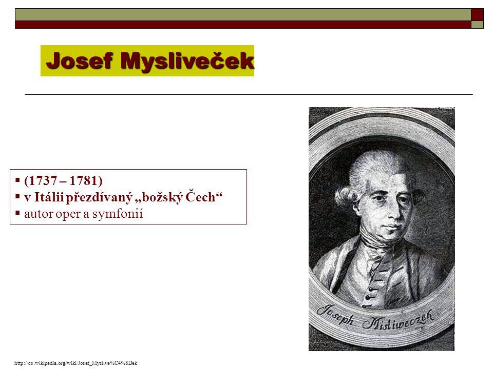 """Josef Mysliveček  (1737 – 1781)  v Itálii přezdívaný """"božský Čech""""  autor oper a symfonií http://cs.wikipedia.org/wiki/Josef_Myslive%C4%8Dek"""