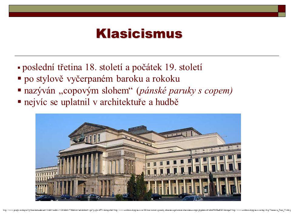 """Klasicismus  poslední třetina 18. století a počátek 19. století  po stylově vyčerpaném baroku a rokoku  nazýván """"copovým slohem"""" (pánské paruky s c"""