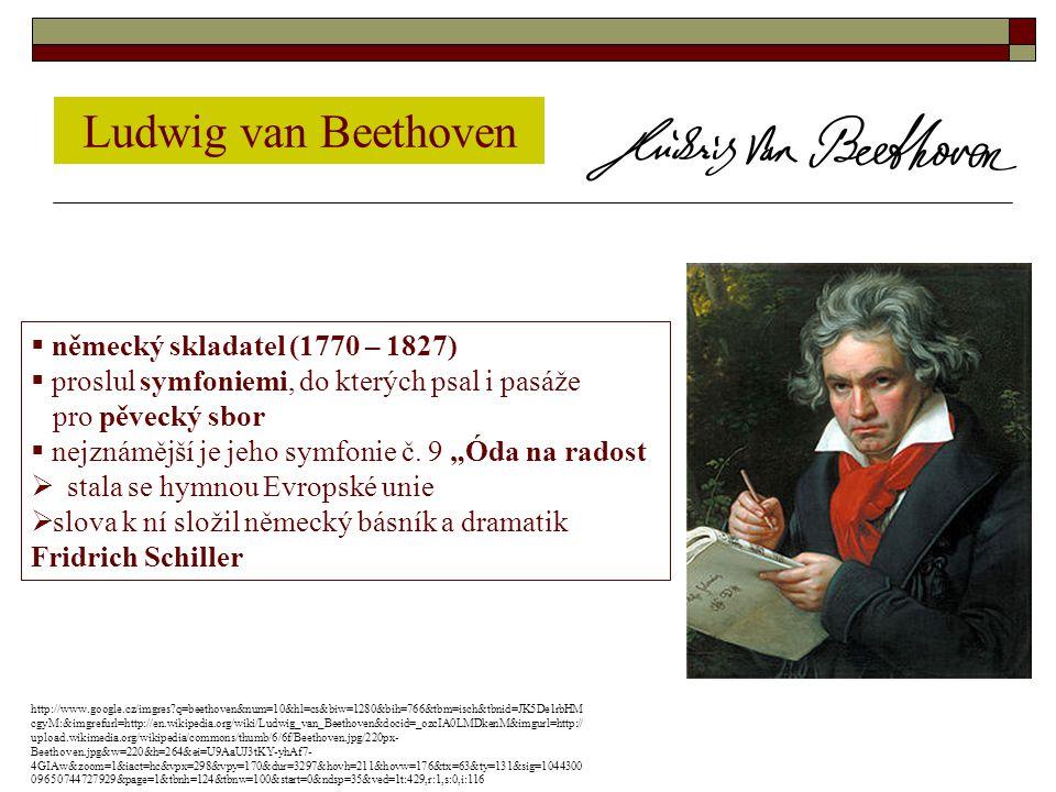 """ německý skladatel (1770 – 1827)  proslul symfoniemi, do kterých psal i pasáže pro pěvecký sbor  nejznámější je jeho symfonie č. 9 """"Óda na radost """