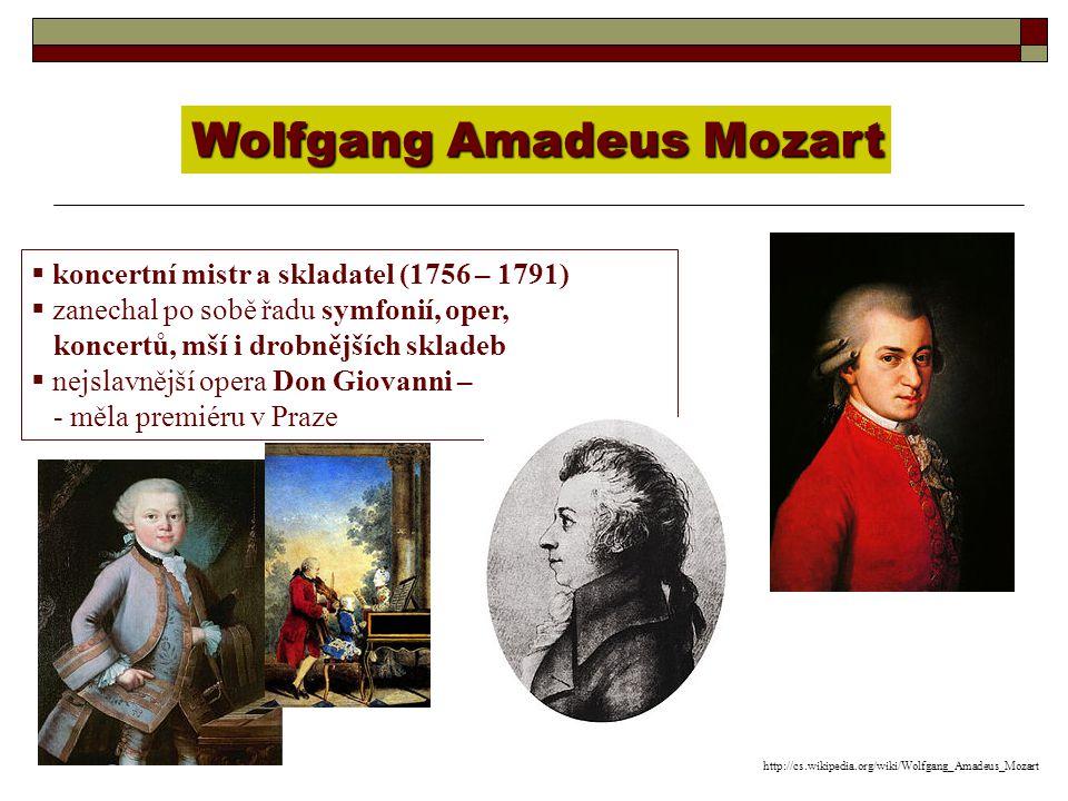 Wolfgang Amadeus Mozart  koncertní mistr a skladatel (1756 – 1791)  zanechal po sobě řadu symfonií, oper, koncertů, mší i drobnějších skladeb  nejs