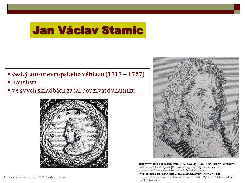 Jan Václav Stamic  český autor evropského věhlasu (1717 – 1757)  houslista  ve svých skladbách začal používat dynamiku http://cs.wikipedia.org/wiki