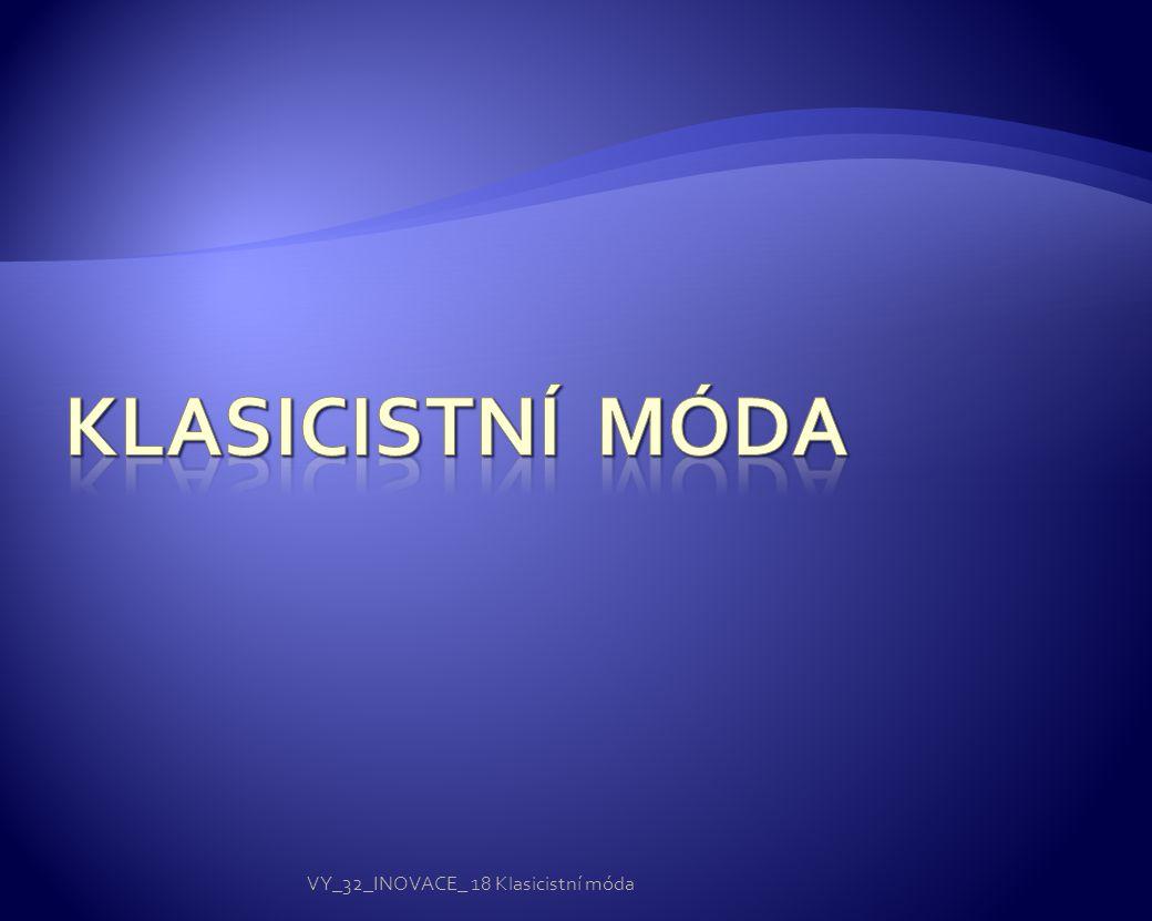 VY_32_INOVACE_ 18 Klasicistní móda