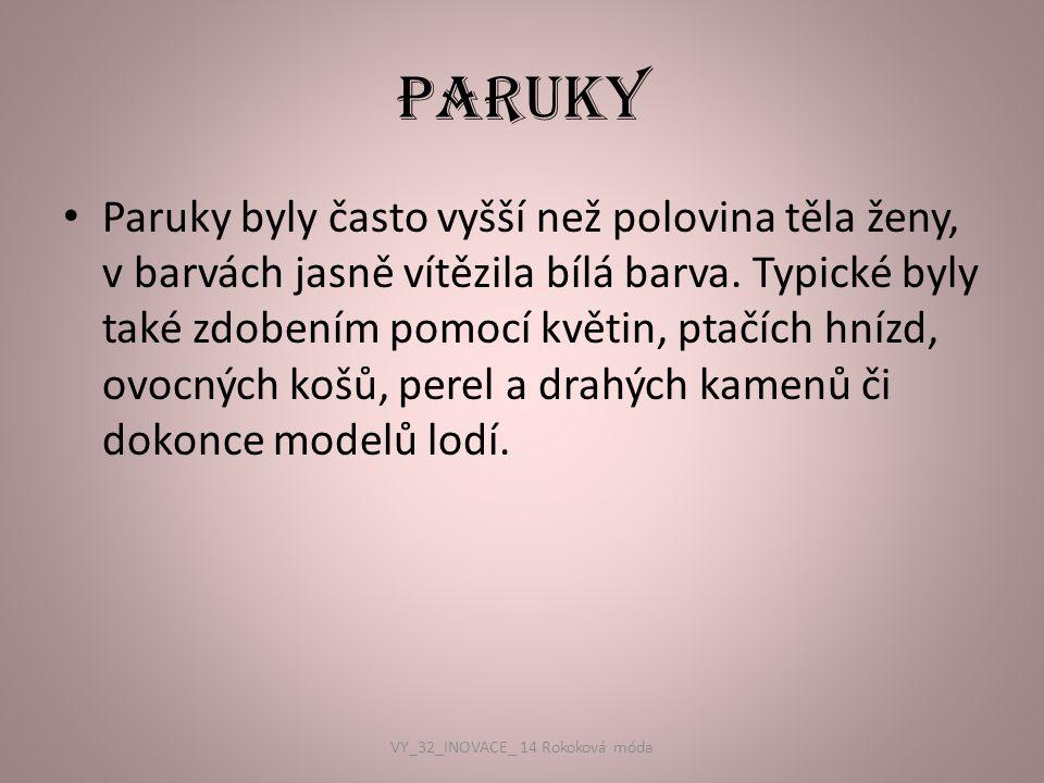 PARUKY Paruky byly často vyšší než polovina těla ženy, v barvách jasně vítězila bílá barva. Typické byly také zdobením pomocí květin, ptačích hnízd, o