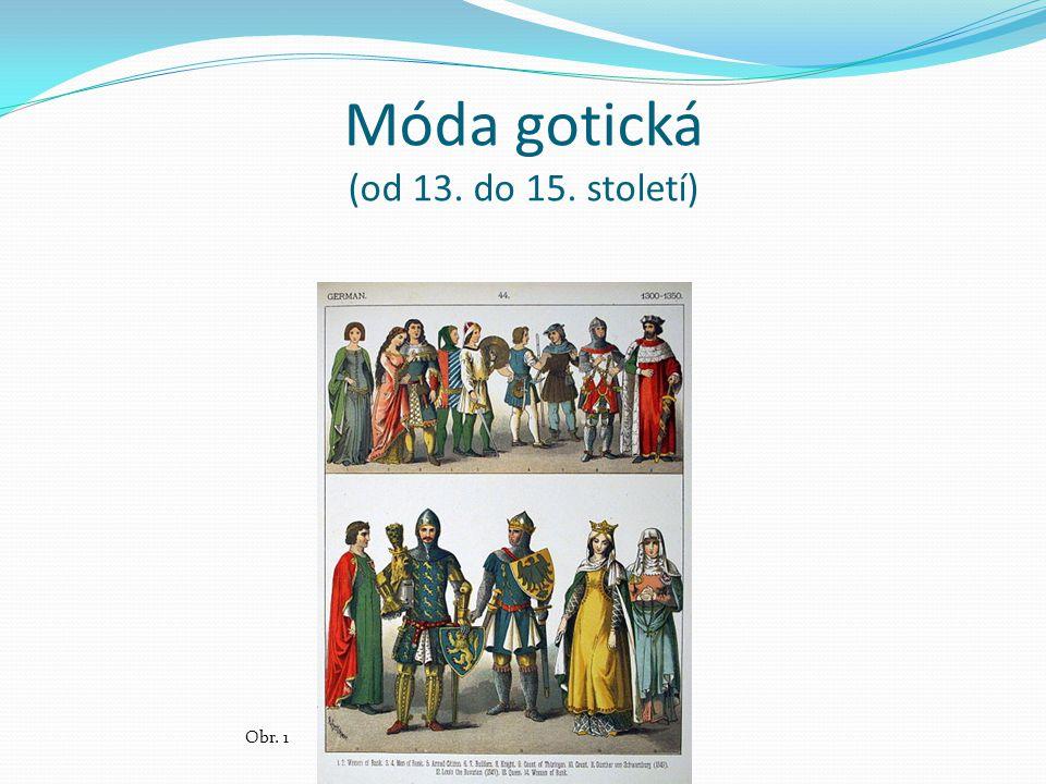 Móda gotická (od 13. do 15. století) Obr. 1