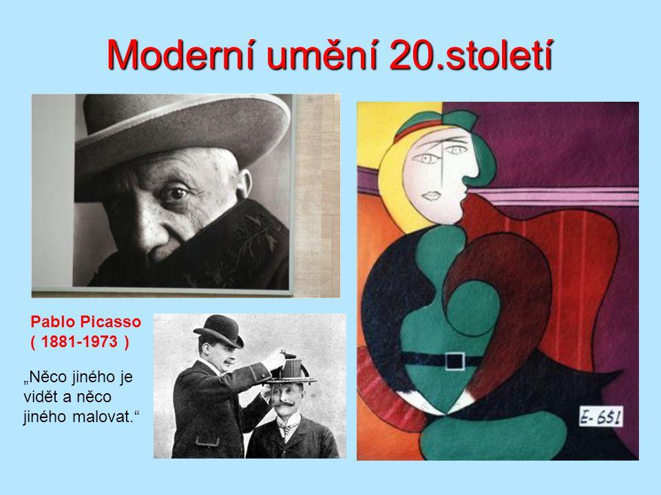 """Moderní umění 20.století Pablo Picasso ( 1881-1973 ) """"Něco jiného je vidět a něco jiného malovat."""""""