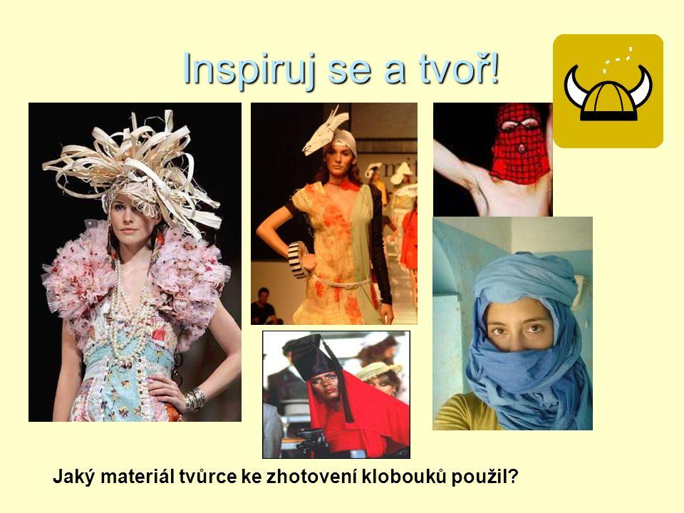 Inspiruj se a tvoř! Jaký materiál tvůrce ke zhotovení klobouků použil?