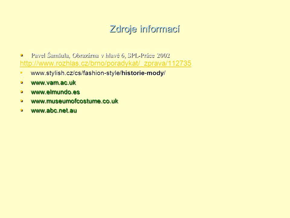 Zdroje informací  Pavel Šamšula, Obrazárna v hlavě 6, SPL-Práce 2002 http://www.rozhlas.cz/brno/poradykat/_zprava/112735  www.stylish.cz/cs/fashion-