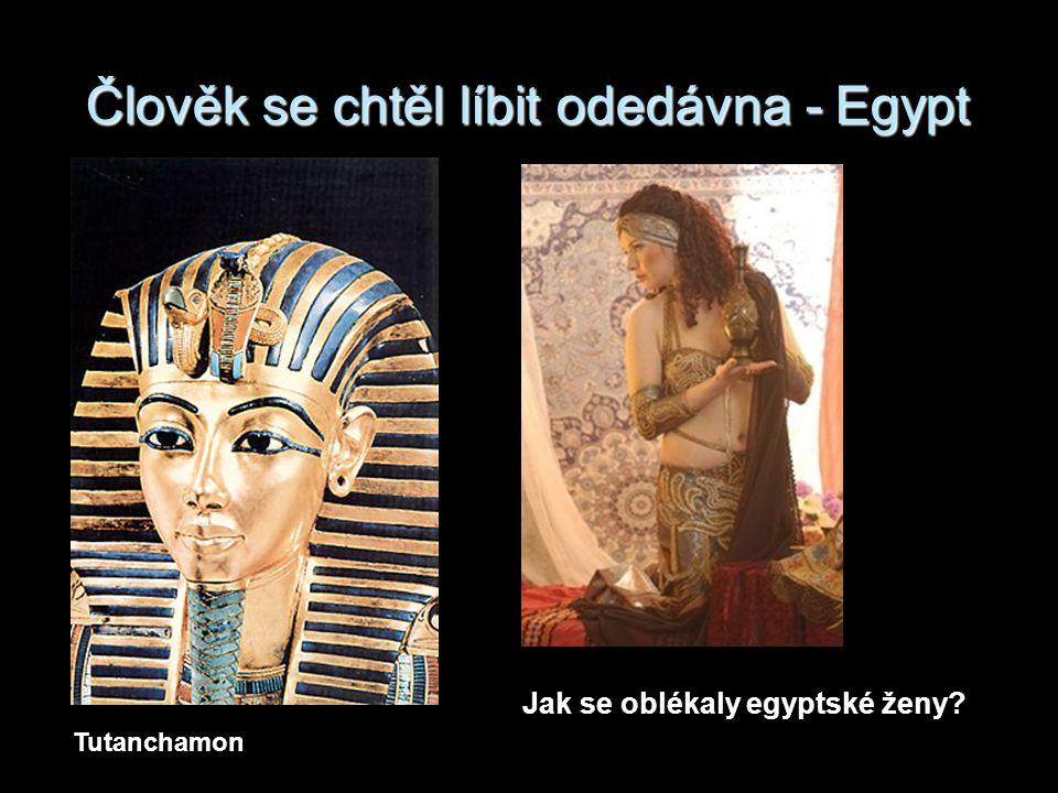 Člověk se chtěl líbit odedávna - Egypt Tutanchamon Jak se oblékaly egyptské ženy?