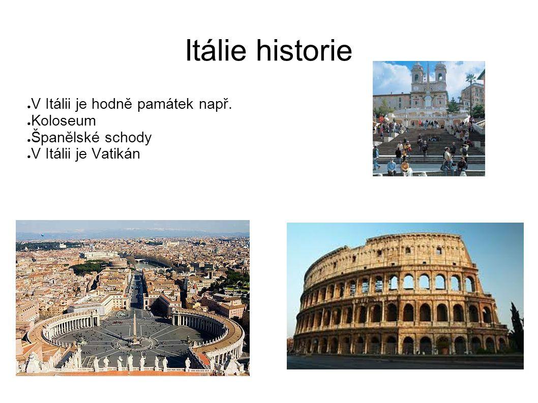 Itálie historie ● V Itálii je hodně památek např. ● Koloseum ● Španělské schody ● V Itálii je Vatikán
