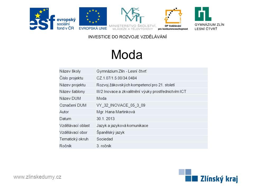 Moda www.zlinskedumy.cz Název školyGymnázium Zlín - Lesní čtvrť Číslo projektuCZ.1.07/1.5.00/34.0484 Název projektuRozvoj žákovských kompetencí pro 21
