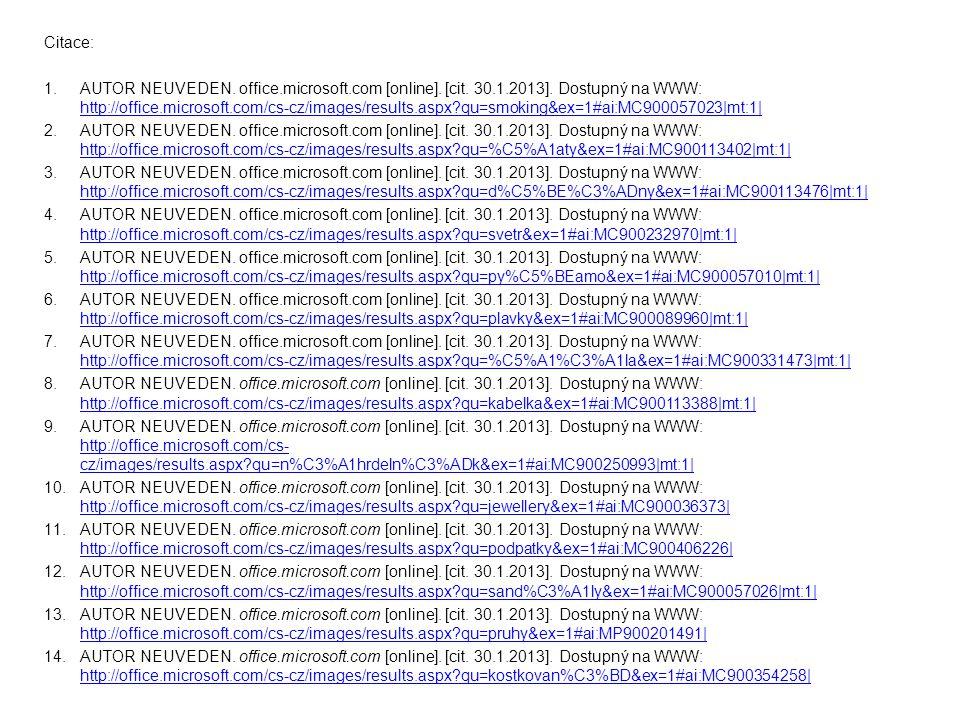 Citace: 1.AUTOR NEUVEDEN. office.microsoft.com [online]. [cit. 30.1.2013]. Dostupný na WWW: http://office.microsoft.com/cs-cz/images/results.aspx?qu=s