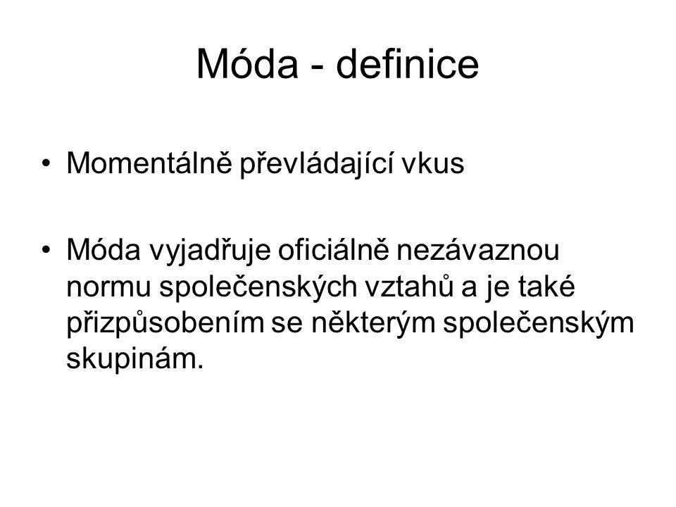 Móda - definice Momentálně převládající vkus Móda vyjadřuje oficiálně nezávaznou normu společenských vztahů a je také přizpůsobením se některým společ