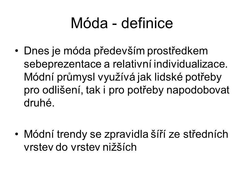 Móda - definice Dnes je móda především prostředkem sebeprezentace a relativní individualizace. Módní průmysl využívá jak lidské potřeby pro odlišení,