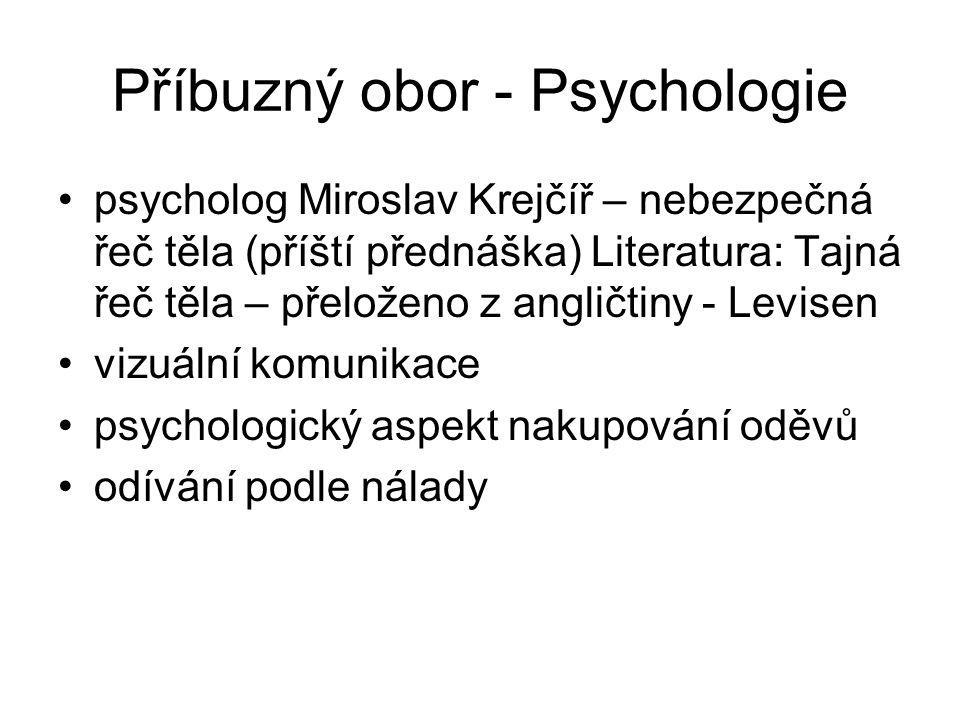 Příbuzný obor - Psychologie psycholog Miroslav Krejčíř – nebezpečná řeč těla (příští přednáška) Literatura: Tajná řeč těla – přeloženo z angličtiny -