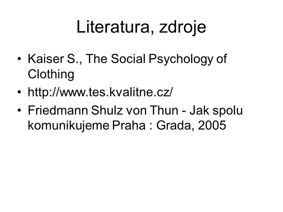 Literatura, zdroje Kaiser S., The Social Psychology of Clothing http://www.tes.kvalitne.cz/ Friedmann Shulz von Thun - Jak spolu komunikujeme Praha :