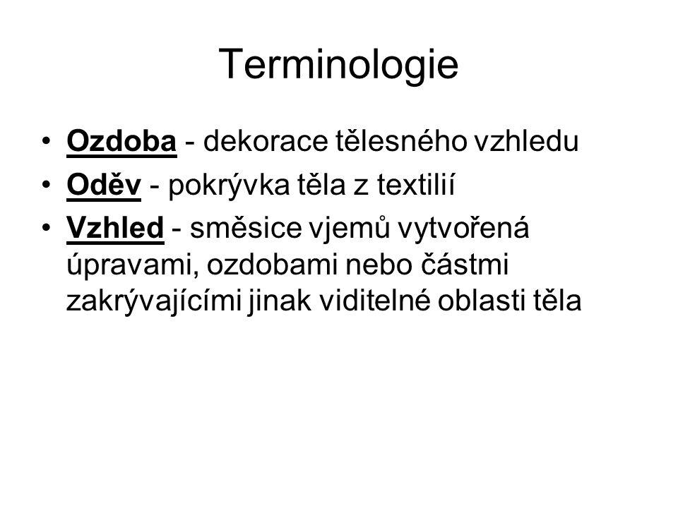 Terminologie Ozdoba - dekorace tělesného vzhledu Oděv - pokrývka těla z textilií Vzhled - směsice vjemů vytvořená úpravami, ozdobami nebo částmi zakrý