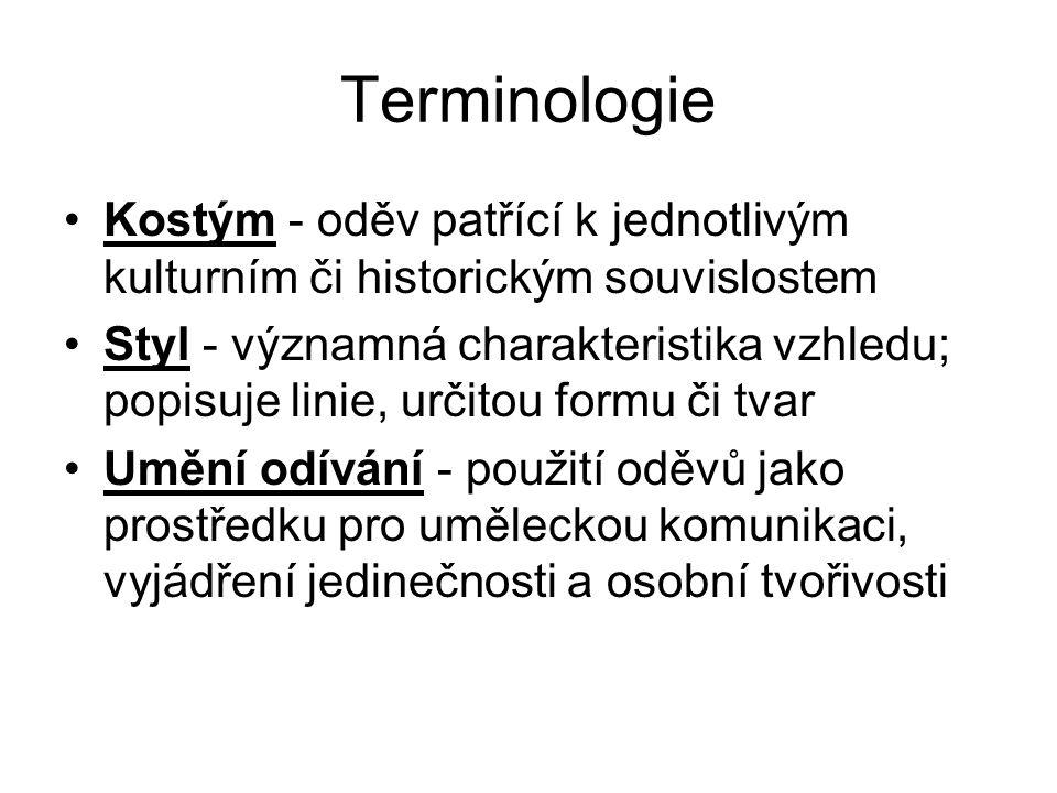 Terminologie Kostým - oděv patřící k jednotlivým kulturním či historickým souvislostem Styl - významná charakteristika vzhledu; popisuje linie, určito
