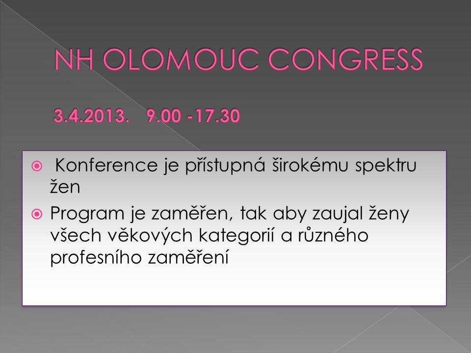  Konference je přístupná širokému spektru žen  Program je zaměřen, tak aby zaujal ženy všech věkových kategorií a různého profesního zaměření  Konference je přístupná širokému spektru žen  Program je zaměřen, tak aby zaujal ženy všech věkových kategorií a různého profesního zaměření