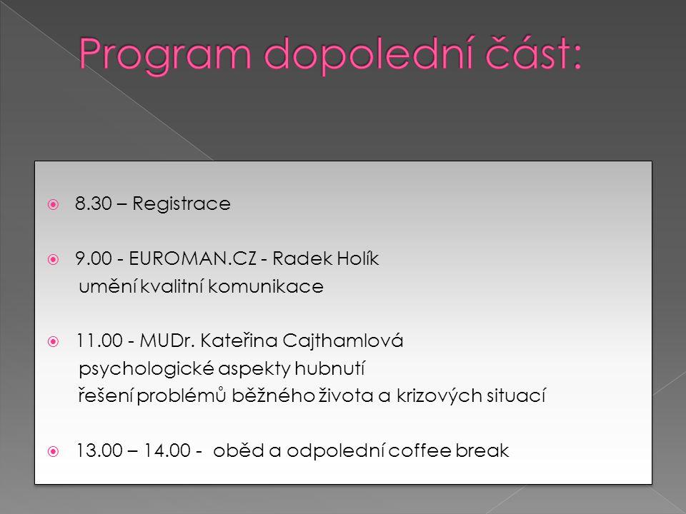  8.30 – Registrace  9.00 - EUROMAN.CZ - Radek Holík umění kvalitní komunikace  11.00 - MUDr.