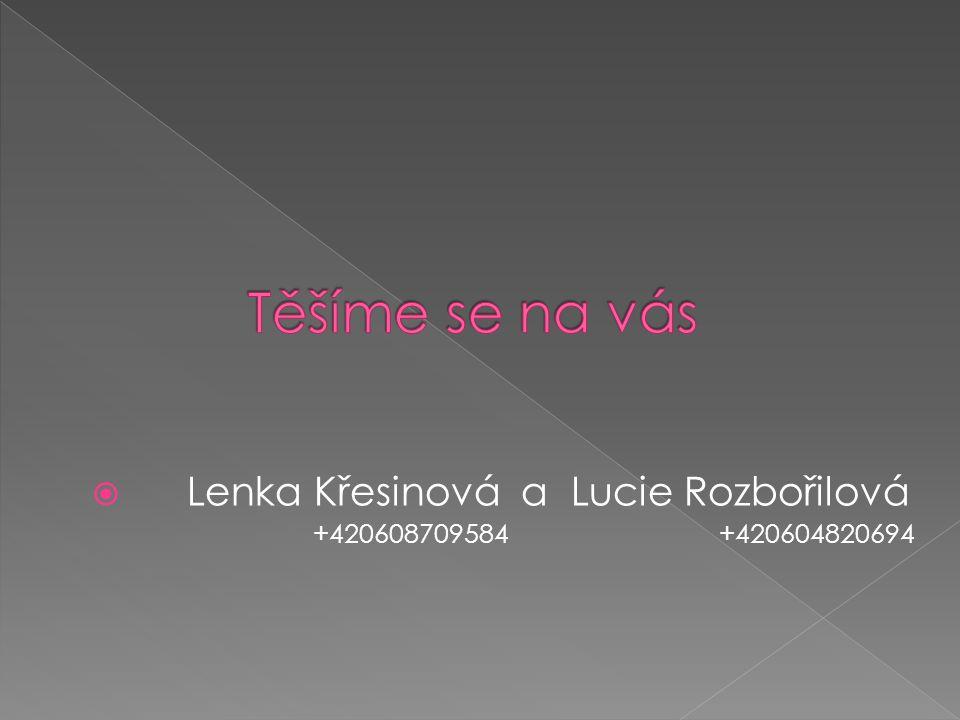  Lenka Křesinová a Lucie Rozbořilová +420608709584 +420604820694