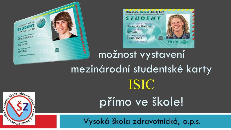 Vysoká škola zdravotnická, o.p.s. možnost vystavení mezinárodní studentské karty ISIC přímo ve škole!