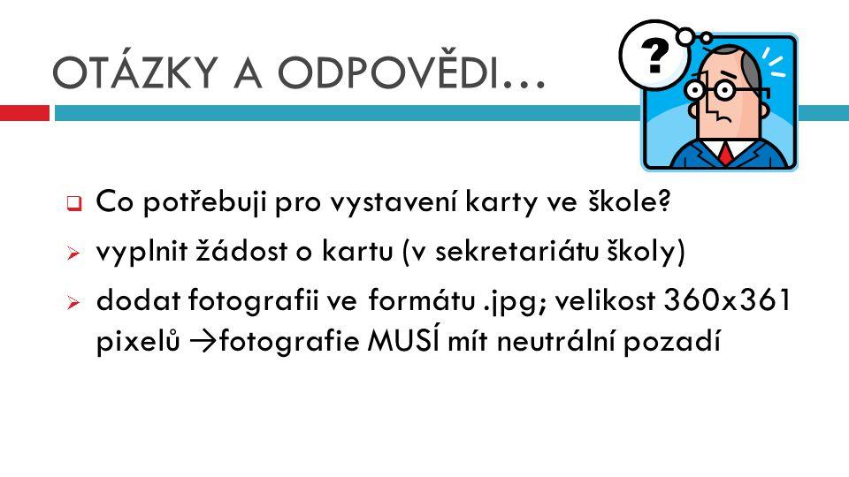  Co potřebuji pro vystavení karty ve škole?  vyplnit žádost o kartu (v sekretariátu školy)  dodat fotografii ve formátu.jpg; velikost 360x361 pixel