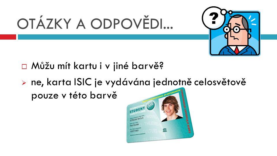  Můžu mít kartu i v jiné barvě?  ne, karta ISIC je vydávána jednotně celosvětově pouze v této barvě OTÁZKY A ODPOVĚDI...