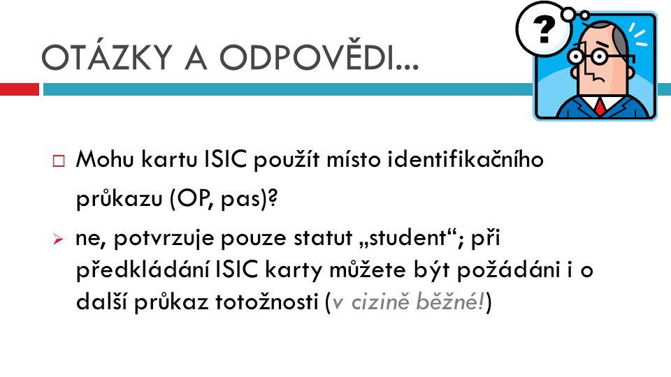 """ Mohu kartu ISIC použít místo identifikačního průkazu (OP, pas)?  ne, potvrzuje pouze statut """"student""""; při předkládání ISIC karty můžete být požádá"""